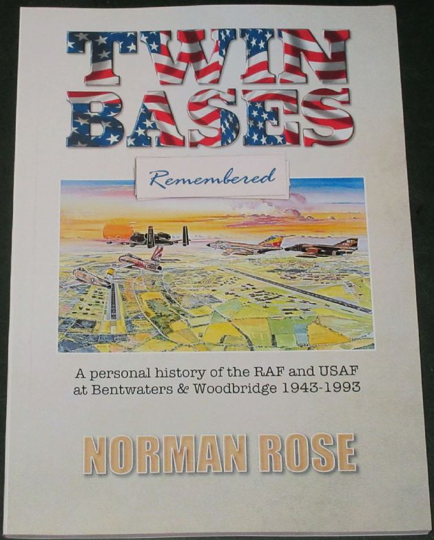 Twin Bases Remembered - A Personal History of the RAF and USAF at Bentwaters & Woodbridge 1943-93, by Norman Rose